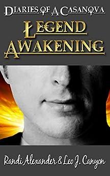 Legend Awakening (Diaries of a Casanova Book 1) by [Alexander, Randi, Canyon, Leo]