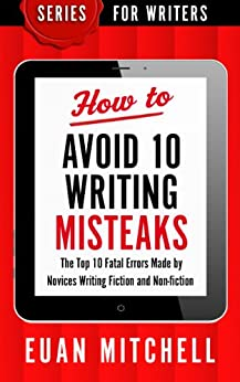 How to Avoid 10 Writing Misteaks: The Top 10 Fatal Errors Made by Novices Writing Fiction and Non-fiction (Series for Writers Book 4) by [Mitchell, Euan]