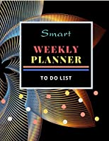 """SMART WEEKLY PLANNER: Weekly Daily Planner, Personal and Business Activities with Level of Importance, Apointment Planner, To Do List Notebook : Schedule Organizer 8.5"""" x 11"""" (Volume 1)"""