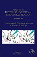 Computational Chemistry Methods in Structural Biology, Volume 85 (Advances in Protein Chemistry and Structural Biology)