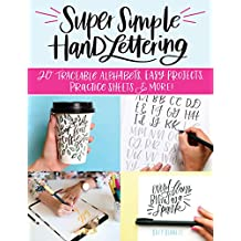 Super Simple Hand Lettering: Beautiful Hand Lettering for the Absolute Beginner: 20 Traceable Alphabets, Easy Projects, Practice Sheets & More!