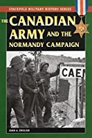 The Canadian Army and the Normandy Campaign (Military History)