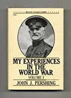 My Experiences in the World War (Military Classics Series)