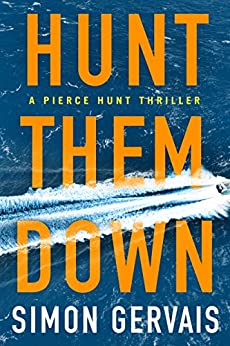 Hunt Them Down (Pierce Hunt Book 1) by [Gervais, Simon]