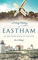 A Brief History of Eastham: On the Outer Beach of Cape Cod