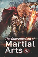 The Supreme God of Martial Arts 31: I Want My Inherited Treasure Back (Living Martial Legend: A Cultivaion Novel)