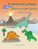 Prehistoric Origami: Dinosaurs and Other Creatures (English Edition)