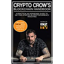 Crypto Crow's Blockchain Handbook: A Practical No-Nonsense Guide For Cryptocurrency Investing