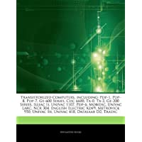 Articles on Transistorized Computers, Including: Pdp-1, Pdp-8, Pdp-7, GE-600 Series, CDC 6600, TX-0, TX-2, GE-200 Series, Illiac II, UNIVAC 1107, Pdp-