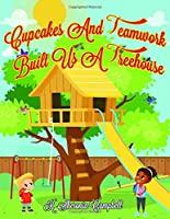 Cupcakes And Teamwork Built Us A Treehouse