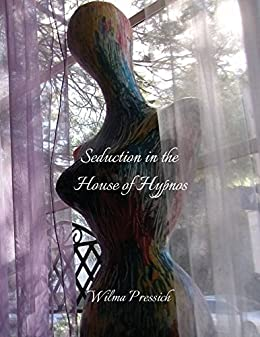 Seduction in the House of Hypnos by [Pressich, Wilma]