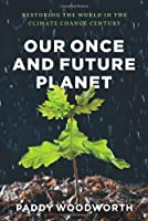 Our Once and Future Planet: Restoring the World in the Climate Change Century