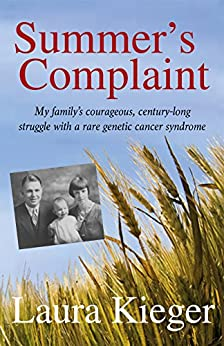 Summer's Complaint: My family's courageous, century-long struggle with a rare genetic cancer syndrome by [Kieger, Laura]