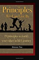 Principles We Can Live by: 19 Principles to Fortify Your Values in Life's Journey