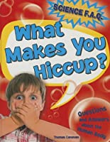 What Makes You Hiccup? (Science F.A.Q.)