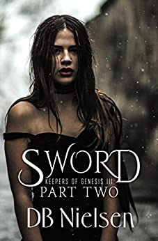 [Nielsen, DB]のSWORD: Part Two (Keepers of Genesis Series Book 6) (English Edition)