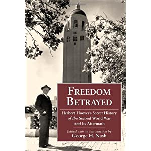 Freedom Betrayed: Herbert Hoover's Secret History of the Second World War and Its Aftermath (Hoover Institution Press Publication)