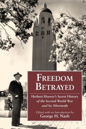 Freedom Betrayed: Herbert Hoover's Secret History of the Second World War and Its Aftermath (Hoover Institution Press Publication) George H. Nash Hoover Inst Pr
