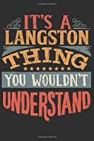 It's A Langston Thing You Wouldn't Understand: Want To Create An Emotional Moment For A Langston Family Member ? Show The Langston's You Care With This Personal Custom Gift With Langston's Very Own Family Name Surname Planner Calendar Notebook Journal