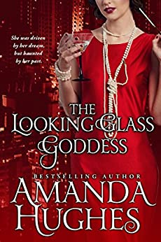 The Looking Glass Goddess (Bold Women of the 20th Century Series Book 1) by [Hughes, Amanda]