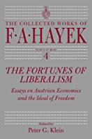 The Fortunes of Liberalism: Essays on Austrian Economics and the Ideal of Freedom (COLLECTED WORKS OF F A HAYEK)