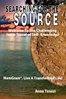 Searching for the Source -Welcome to the Challenging Inner Travel of Self- Knowledge - Memgram , Live a Transformed Life!