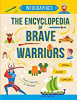 The Encyclopedia of Brave Warriors: Warriors & Weapons in Facts & Figures (Infographics for Kids)