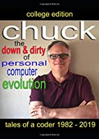 Chuck - the down and dirty of personal computer evolution: Autobiography of the personal computer