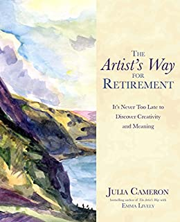 The artists way for retirement its never too late to discover the artists way for retirement its never too late to discover creativity and meaning by fandeluxe Choice Image