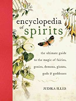 Encyclopedia of Spirits: The Ultimate Guide to the Magic of Fairies, Genies, Demons, Ghosts, Gods & Goddesses by [Illes, Judika]