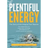Plentiful Energy: The Story of the Integral Fast Reactor: The complex history of a simple reactor technology, with emphasis o