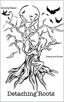 Detaching Roots: Poetry and Prose by [Maier, Beverly]