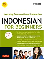 Indonesian for Beginners: Speak, Read and Write Correct Indonesian! (Ideal for IB Courses, Free Online Audio)