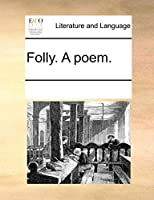 Folly. a Poem.