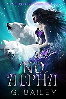 No Alpha: A Dark Reverse Harem Romance (The Alpha Brothers Book 1) by [Bailey, G.]