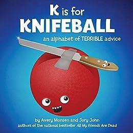 K is for Knifeball: An Alphabet of Terrible Advice by [Monsen, Avery, John, Jory]