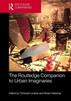 The Routledge Companion to Urban Imaginaries (Routledge International Handbooks)