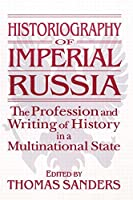 Historiography of Imperial Russia: The Profession and Writing of History in a Multinational State