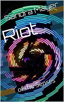 Riot: of the Senses (Riot of the Senses Book 1) by [Mayer, Sandra]