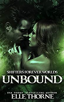 Unbound: Shifters Forever Worlds (Bitter Falls Forever  Book 1) by [Thorne, Elle]