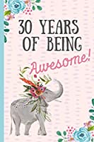 30 Years of being Awesome!: Happy 30th Birthday Gift, Notebook, blank lined journal, great alternative to a card,Elephant design.