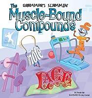 Muscle-bound Compounds (Grammar's Slammin')