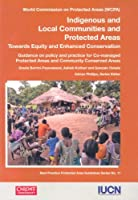 Indigenous And Local Communities And Protected Areas Towards Equity And Enhanced Conservation: Best Practice Protected Area Guidelines Series