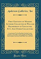 First Editions of Modern Authors Collected by William MacPherson of Vancouver, B. C. and Other Collectors: Comprising the Works of Beardsley, Beerbohm Conrad, Dunsany, Lady Gregory, Hewlett Kipling, Including Galley Proofs Corrected by Him, and Autograph