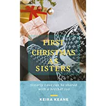 First Christmas as Sisters: Sisterly Love can be shared with a Brother too