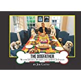 The Dogfather: My Love of Dogs, Desserts and Growing up Italian