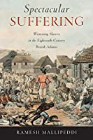 Spectacular Suffering: Witnessing Slavery in the Eighteenth-Century British Atlantic