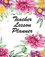 Teacher Lesson Planner: Floral Teacher Journal Planner Notebook Organizer | Daily Weekly Monthly Annual Activities Calendars To Do Class Lists Grade Tracker| Back to School Teacher Appreciation Gift | Undated 8x10 150 Pages White Paper
