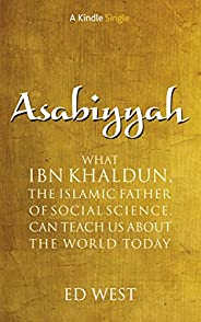 Asabiyyah: What Ibn Khaldun, the Islamic father of social science, can teach us about the world today (Kindle