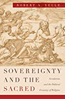Sovereignty and the Sacred: Secularism and the Political Economy of Religion